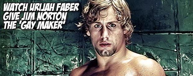 Watch Urijah Faber give Jim Norton the 'Gay Maker'