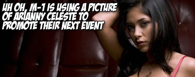 Uh oh, M-1 is using a picture of Arianny Celeste to promote their next event