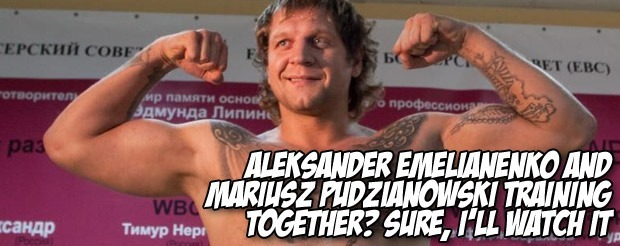 Aleksander Emelianenko and Mariusz Pudzianowski training together? Sure, I'll watch it