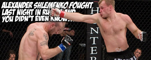 Alexander Shlemenko fought last night in Russia and you didn't even know…