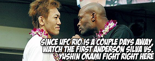 Since UFC Rio is a couple days away, watch the first Anderson Silva vs. Yushin Okami fight right here
