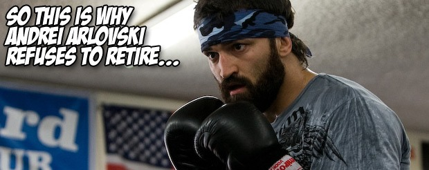So this is why Andrei Arlovski refuses to retire…