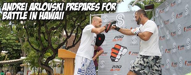 Andrei Arlovski prepares for battle in Hawaii