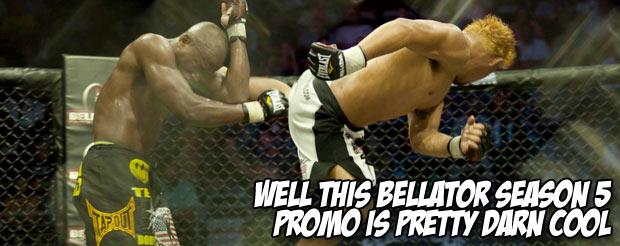 Well this Bellator season 5 promo is pretty darn cool