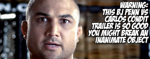 Warning: this BJ Penn vs Carlos Condit trailer is so good you might break an inanimate object
