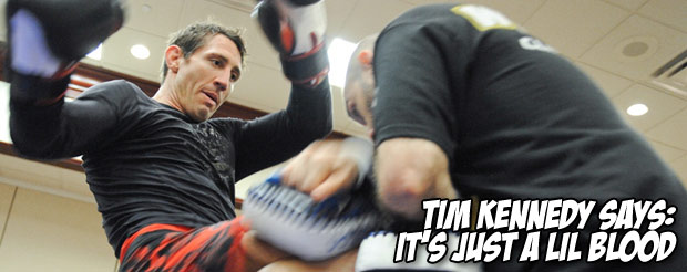 Tim Kennedy says: it's just a lil blood