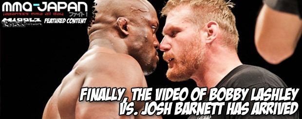 Finally, the video of Bobby Lashley vs. Josh Barnett has arrived
