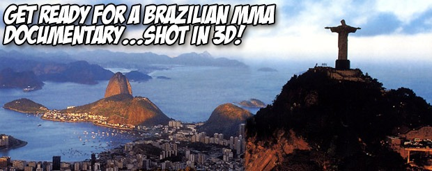 Get ready for a Brazilian MMA documentary…shot in 3D!