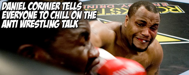 Daniel Cormier tells everyone to chill on the anti wrestling talk