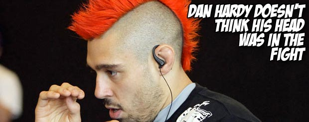 Dan Hardy doesn't think his head was in the fight