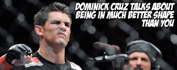 Dominick Cruz talks about being in much better shape than you
