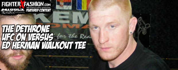 The Dethrone Ed Herman UFC on Versus walkout tee