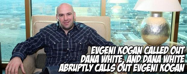 Evgeni Kogan called out Dana White, and Dana White abruptly calls out Evgeni Kogan