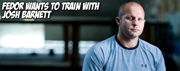 Fedor wants to train with Josh Barnett