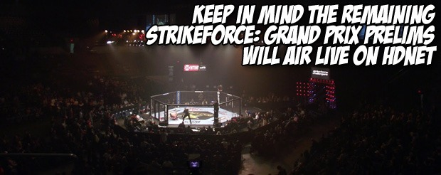 Keep in mind the remaining Strikeforce: Grand Prix prelims will air live on HDNet