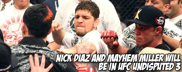 Nick Diaz AND Mayhem Miller will be in UFC Undisputed 3