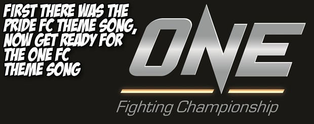 First there was the Pride FC theme song, now get ready for the One FC theme song