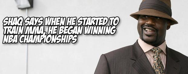 Shaq says when he started to train MMA, he began winning NBA championships