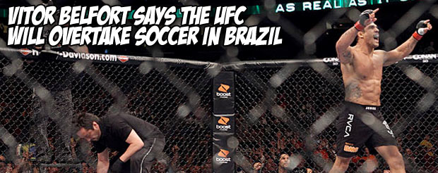 Vitor Belfort says the UFC will overtake soccer in Brazil