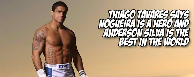 Thiago Tavares says Nogueira is a hero and Anderson Silva is the best in the world