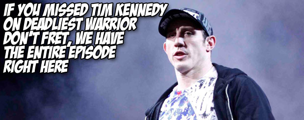 If you missed Tim Kennedy on Deadliest Warrior don't fret, we have the entire episode right here
