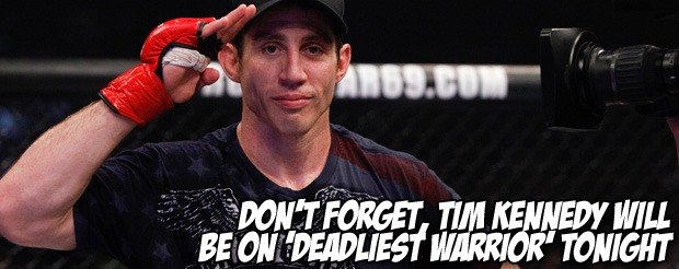 Don't forget, Tim Kennedy will be on 'Deadliest Warrior' tonight
