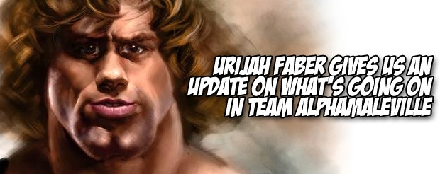 Urijah Faber gives us an update on what's going on in Team Alphamaleville