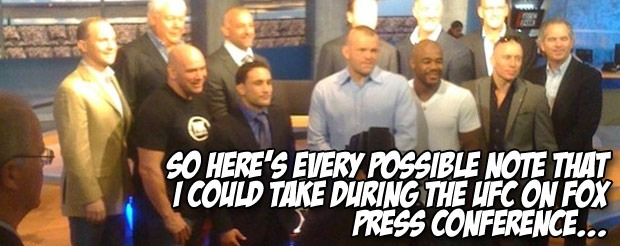 So here's every possible note that I could take during the UFC on FOX press conference…