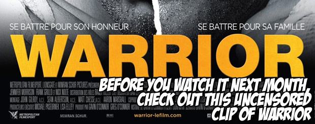 Before you watch it next month, check out this uncensored clip of Warrior
