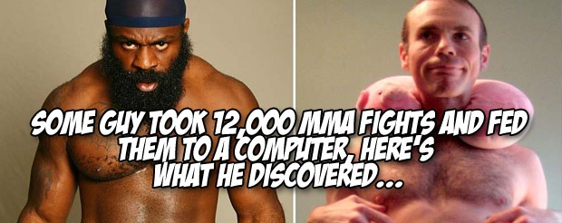Some guy took 12,000 MMA fights and fed them to a computer, Here's what he discovered…