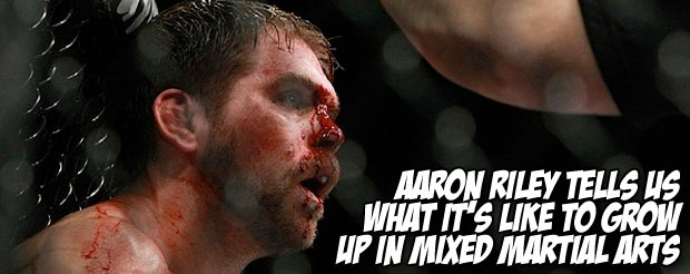 Aaron Riley tells us what it's like to grow up in Mixed Martial Arts