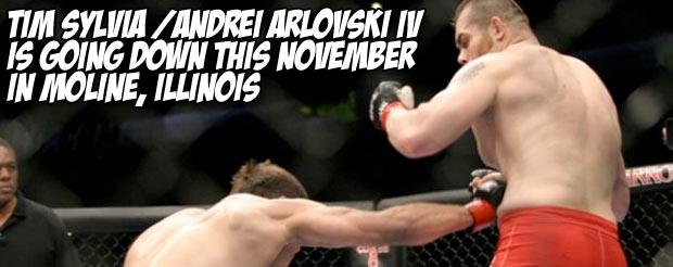 Tim Sylvia/Andrei Arlovski IV is going down this November in Moline, Illinois