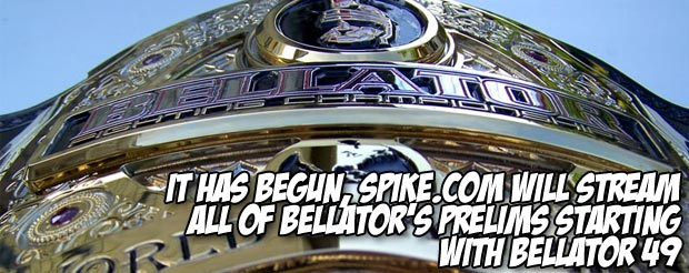 It has begun, Spike.com will stream all of Bellator's prelims starting with Bellator 49
