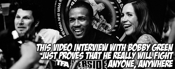 This video interview with Bobby Green just proves that he really will fight anyone, anywhere