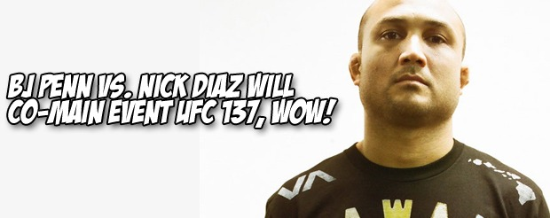 BJ Penn vs. Nick Diaz will co-main event UFC 137, WOW!