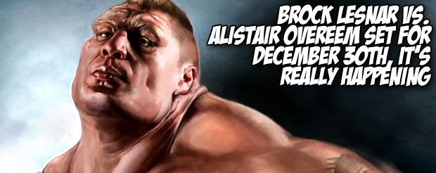 Brock Lesnar vs. Alistair Overeem set for December 30th, IT'S REALLY HAPPENING