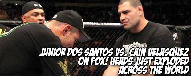 Junior Dos Santos vs. Cain Velasquez on FOX! Heads just exploded across the world