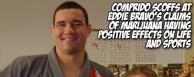 Comprido scoffs at Eddie Bravo's claims of marijuana having positive effects on life and sports