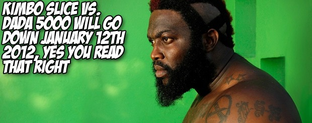 Kimbo Slice vs. Dada 5000 will go down January 12th 2012, yes you read that right