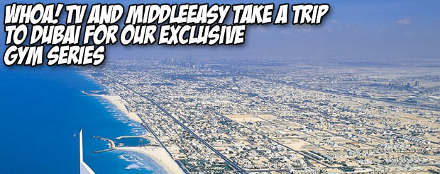 Whoa! TV and MiddleEasy take a trip to Dubai for our exclusive Gym Series