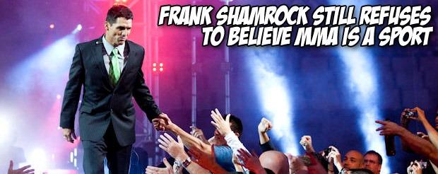 Frank Shamrock still refuses to believe MMA is a sport