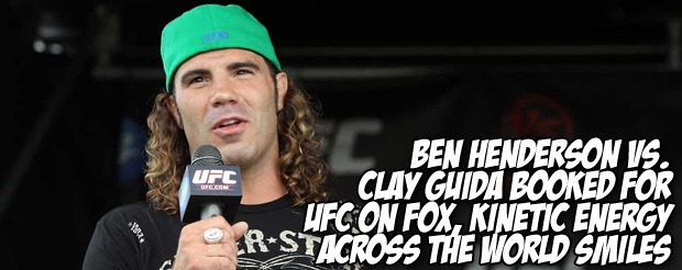 Ben Henderson vs. Clay Guida booked for UFC on FOX, kinetic energy across the world smiles