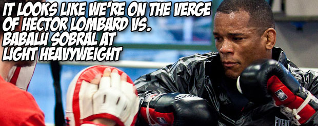 It looks like we're on the verge of Hector Lombard vs. Babalu Sobral at light heavyweight
