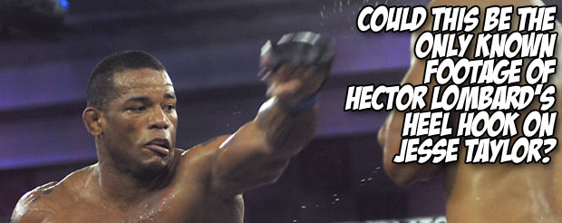 Could this be the only known footage of Hector Lombard's heel hook on Jesse Taylor?
