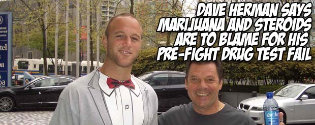 Dave Herman says marijuana and steroids are to blame for his pre-fight drug test fail