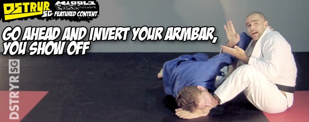 Go ahead and invert your armbar, you show off