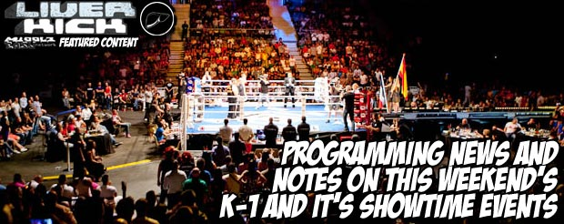 Programming news and notes on this weekend's K-1 and It's Showtime events