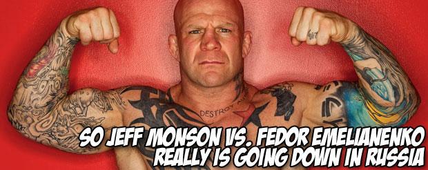 So Jeff Monson vs. Fedor Emelianenko really is going down in Russia