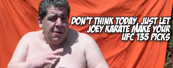 Don't think today, just let Joey Karate make your UFC 135 picks