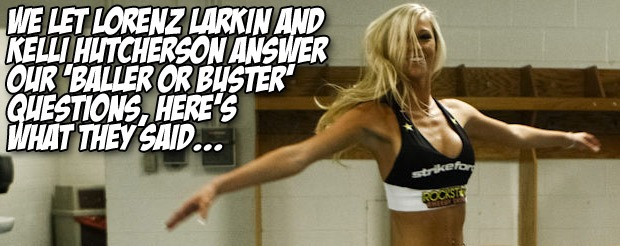 We let Lorenz Larkin and Kelli Hutcherson answer our 'Baller or Buster' questions, here's what they said…